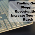 Finding Guest Blogging Opportunities to Increase Your Online Reach