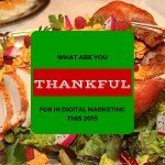 What Are You Thankful for in Digital Marketing This 2015?