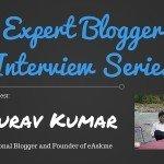 Expert Blogger Interview: Gaurav Kumar