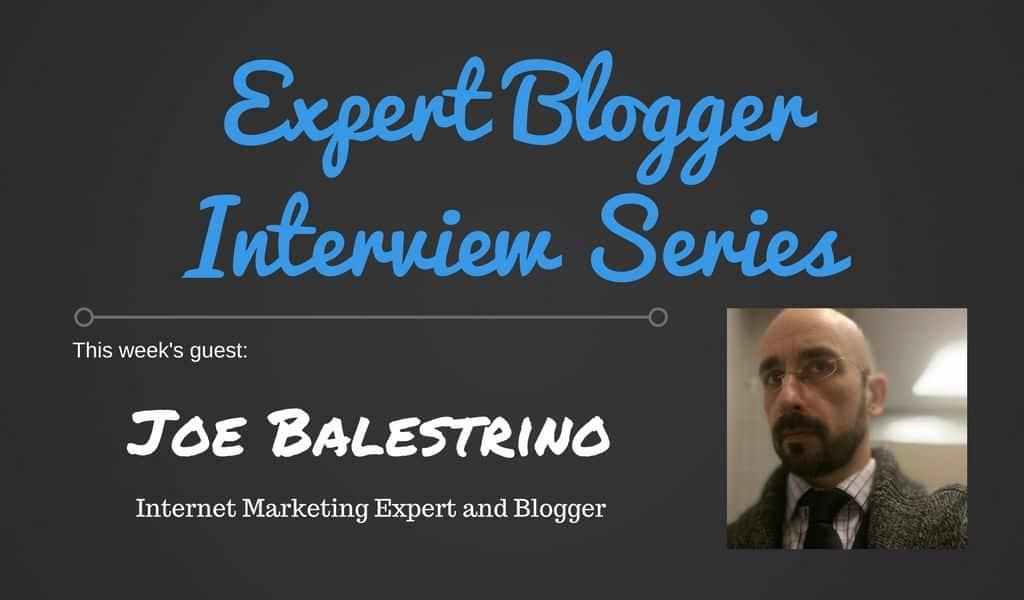 Expert Blogger Interview Series - Joe Balestrino